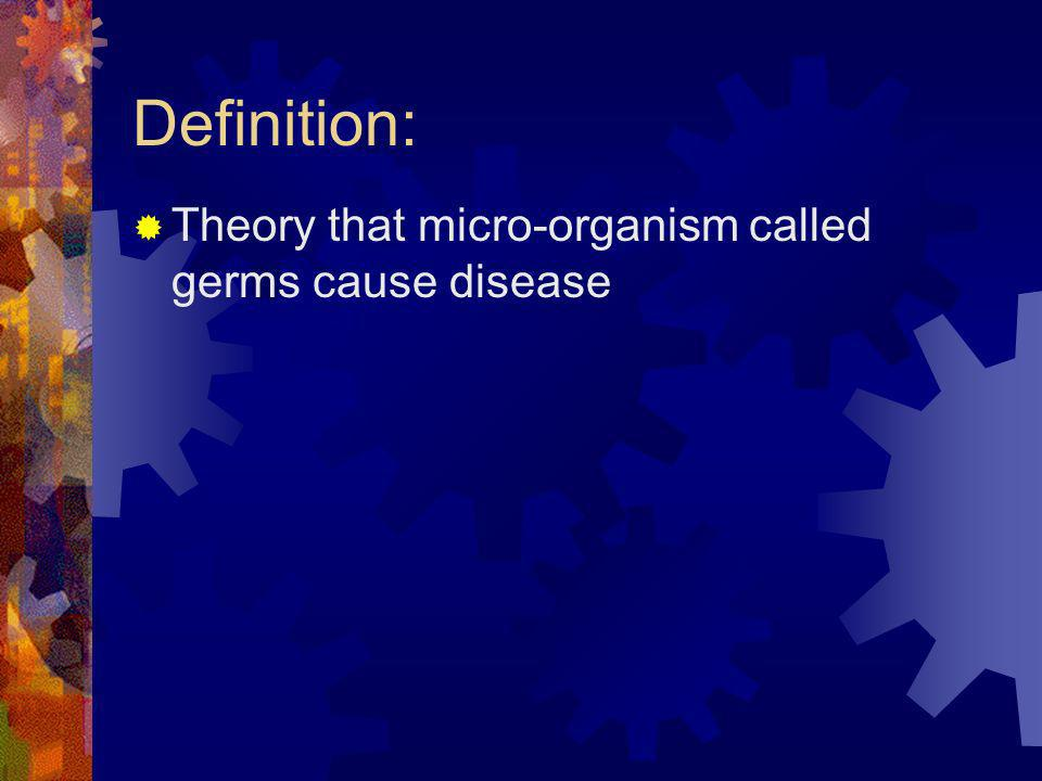 Definition: Theory that micro-organism called germs cause disease