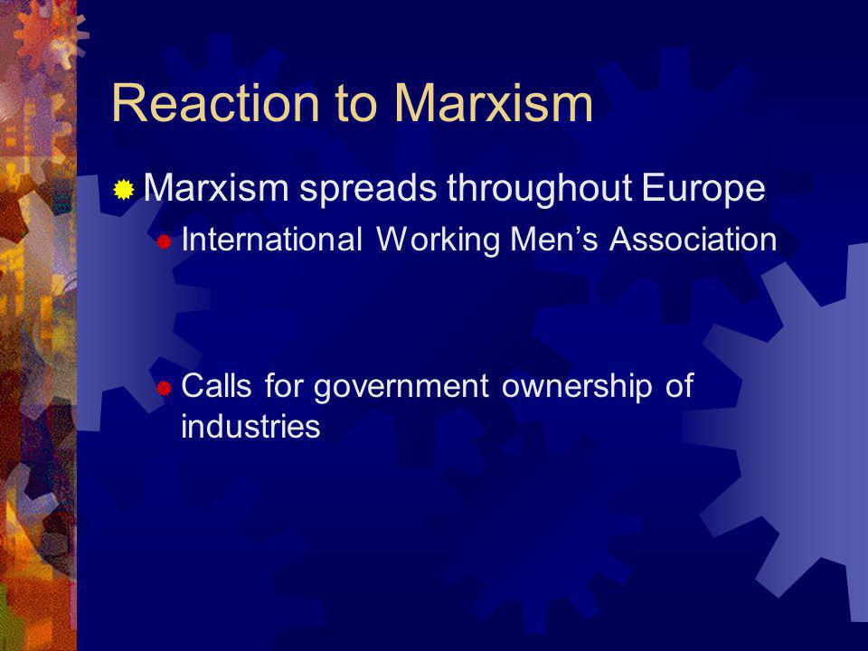 Reaction to Marxism Marxism spreads throughout Europe