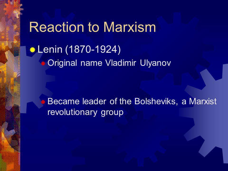Reaction to Marxism Lenin (1870-1924) Original name Vladimir Ulyanov