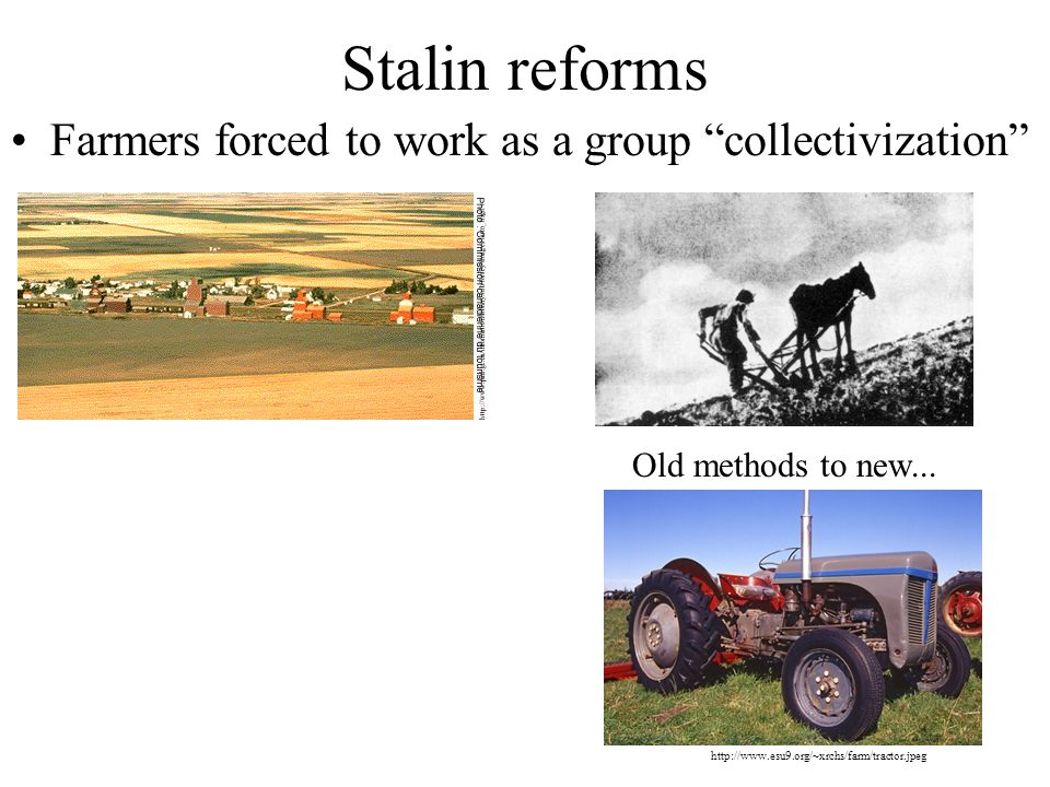 Stalin reforms Farmers forced to work as a group collectivization
