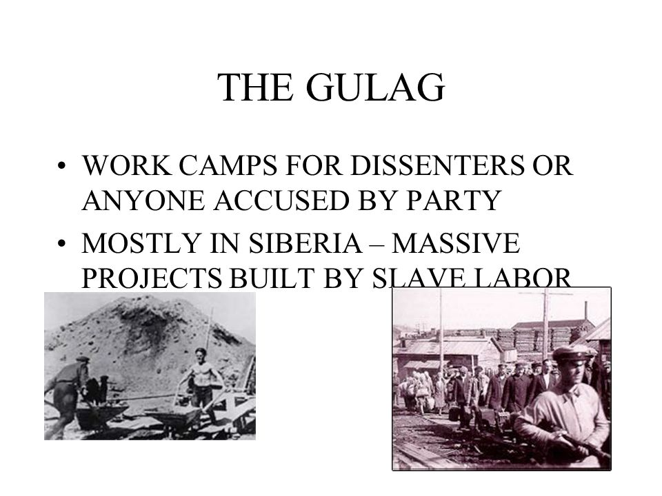 THE GULAG WORK CAMPS FOR DISSENTERS OR ANYONE ACCUSED BY PARTY