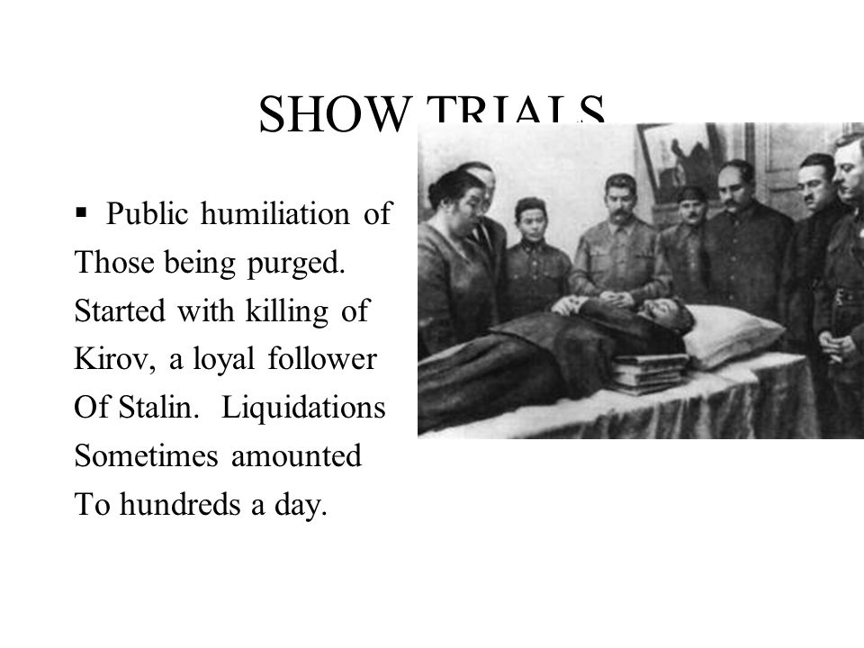 SHOW TRIALS Public humiliation of Those being purged.