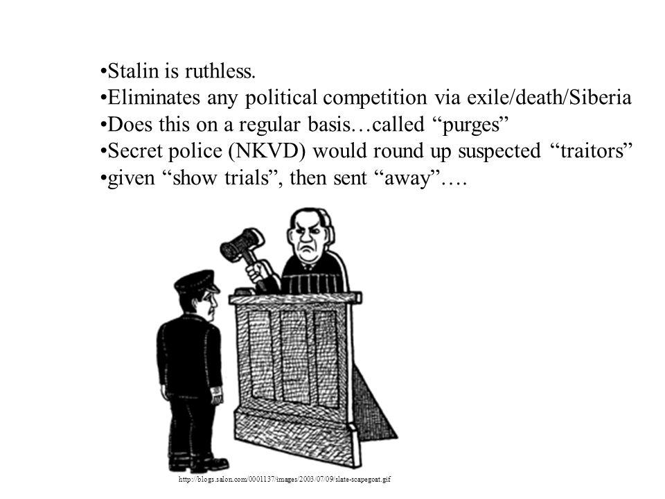 Eliminates any political competition via exile/death/Siberia