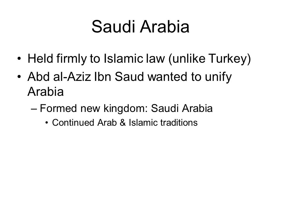 Saudi Arabia Held firmly to Islamic law (unlike Turkey)