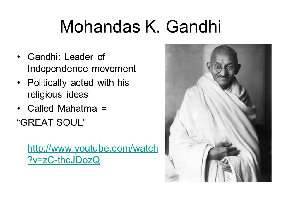 Mohandas K. Gandhi Gandhi: Leader of Independence movement