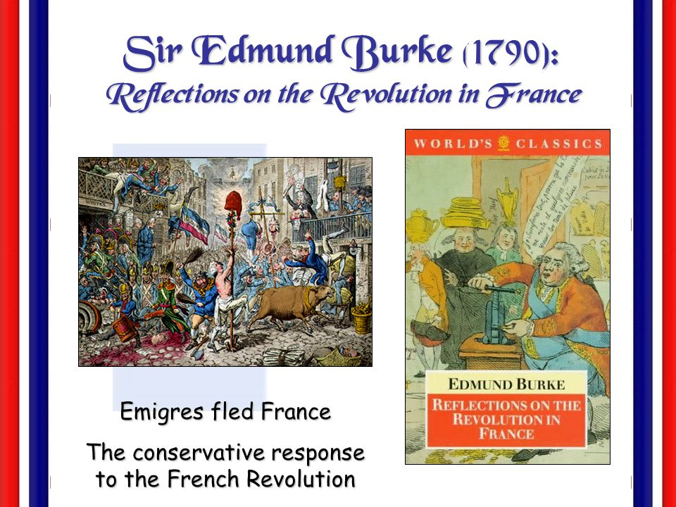 Sir Edmund Burke (1790): Reflections on the Revolution in France