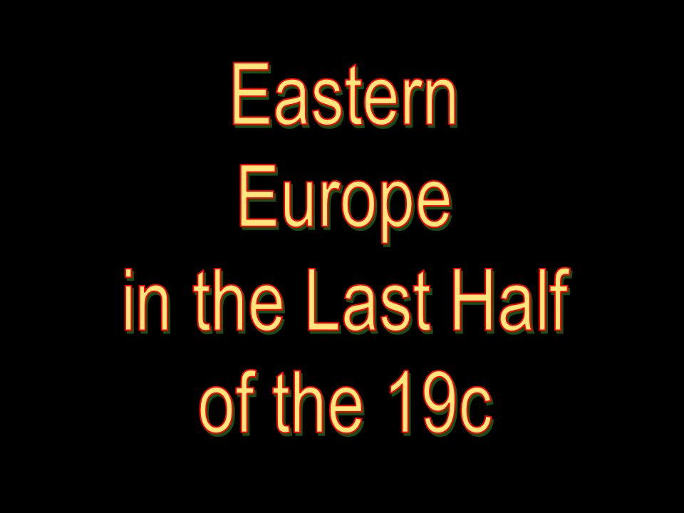 Eastern Europe in the Last Half of the 19c