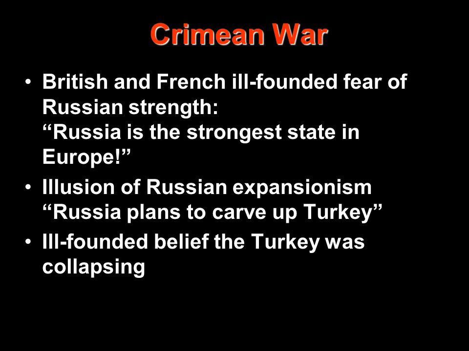 Crimean War British and French ill-founded fear of Russian strength: Russia is the strongest state in Europe!