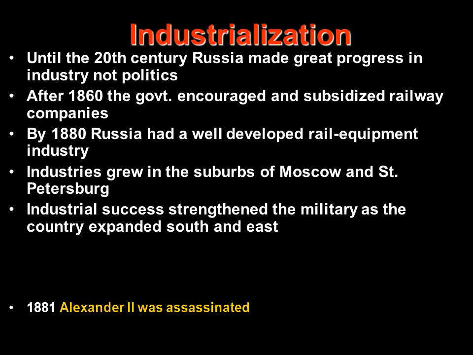 Industrialization Until the 20th century Russia made great progress in industry not politics.