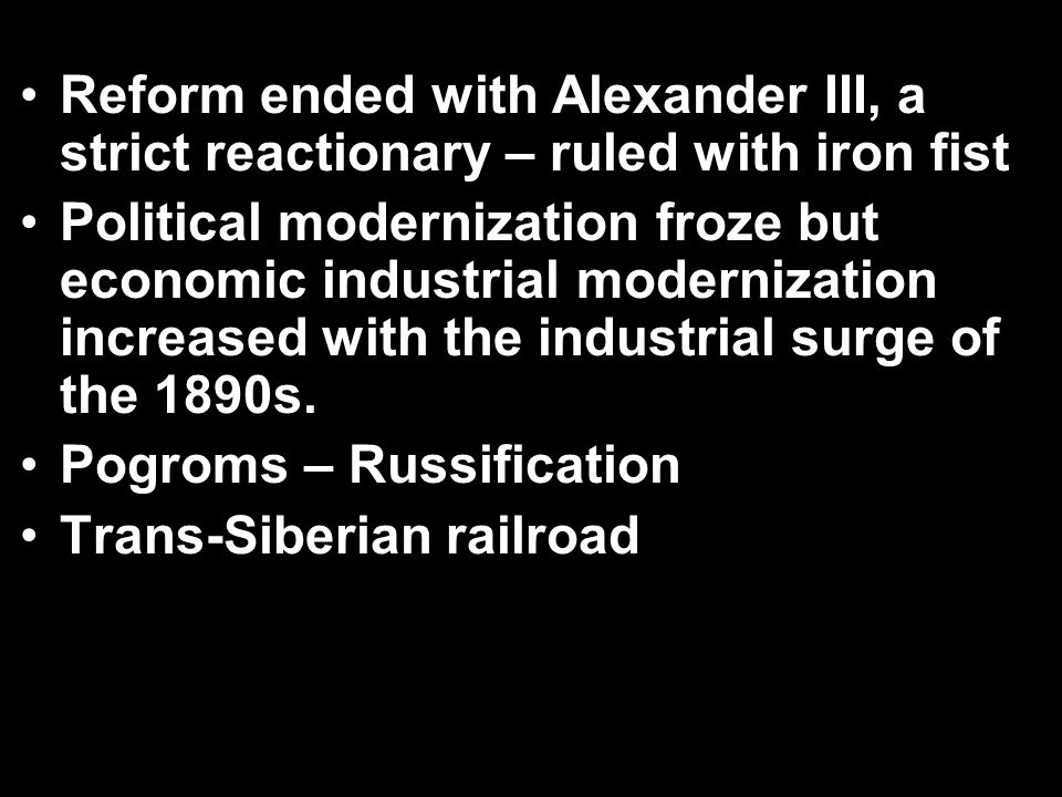 Reform ended with Alexander III, a strict reactionary – ruled with iron fist