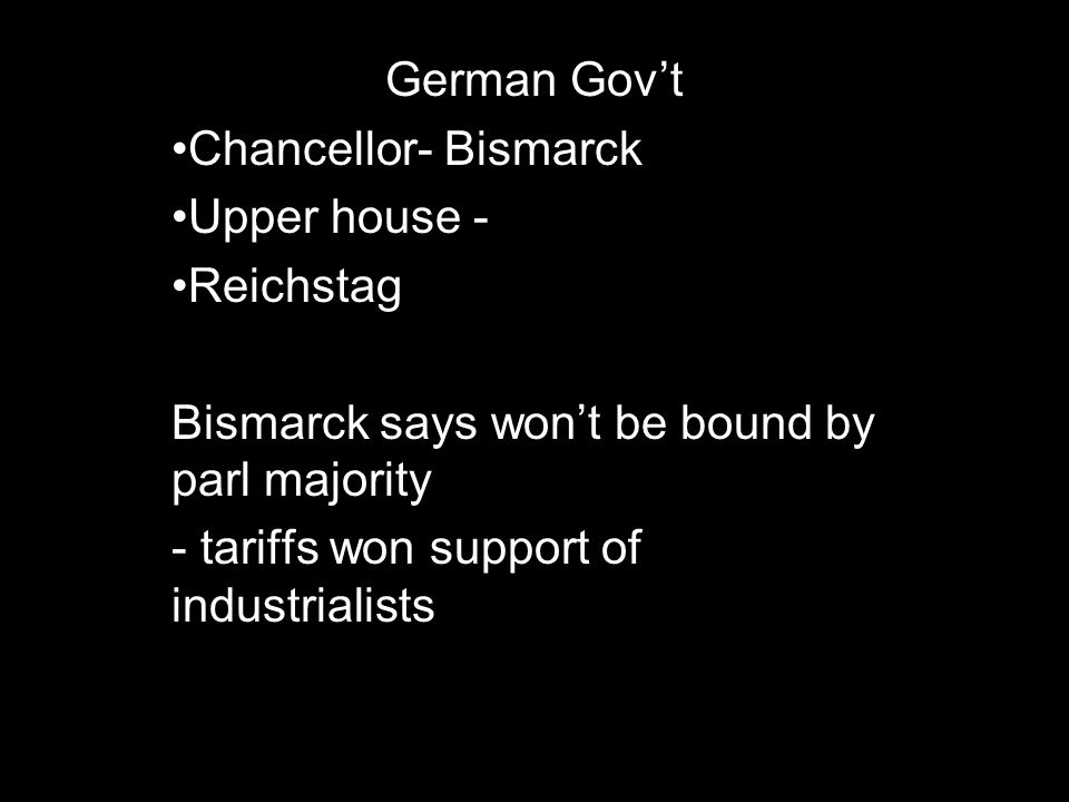 German Gov't Chancellor- Bismarck. Upper house - Reichstag. Bismarck says won't be bound by parl majority.