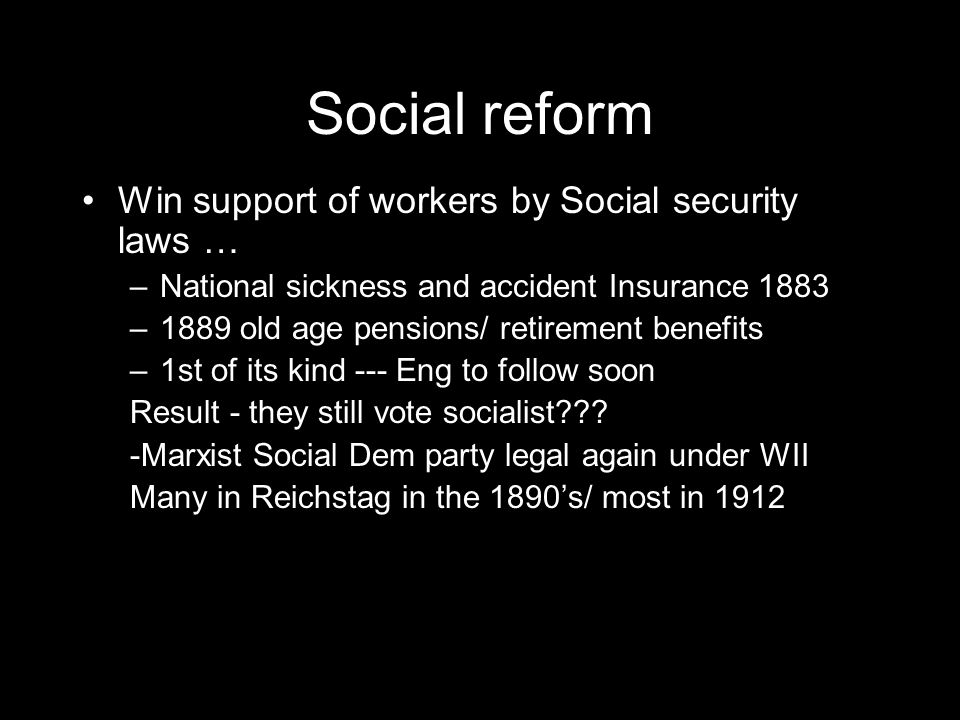 Social reform Win support of workers by Social security laws …