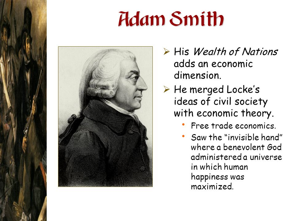 Adam Smith His Wealth of Nations adds an economic dimension.