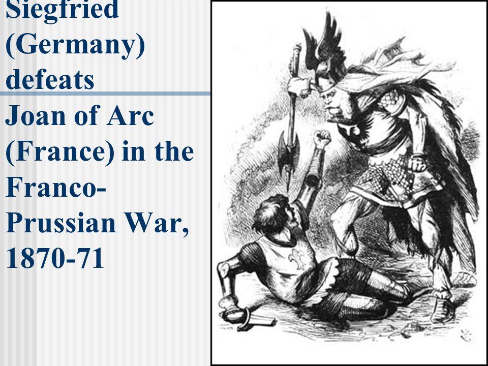 Siegfried (Germany) defeats Joan of Arc (France) in the Franco-Prussian War, 1870-71