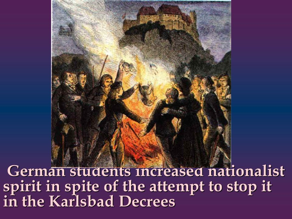 German students increased nationalist spirit in spite of the attempt to stop it in the Karlsbad Decrees