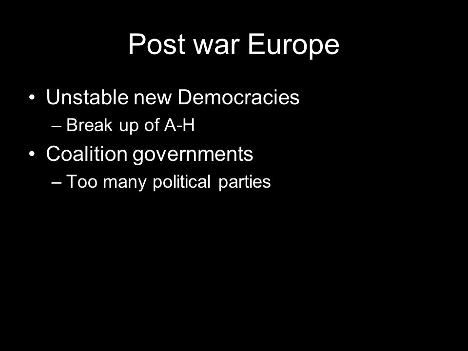 Post war Europe Unstable new Democracies Coalition governments