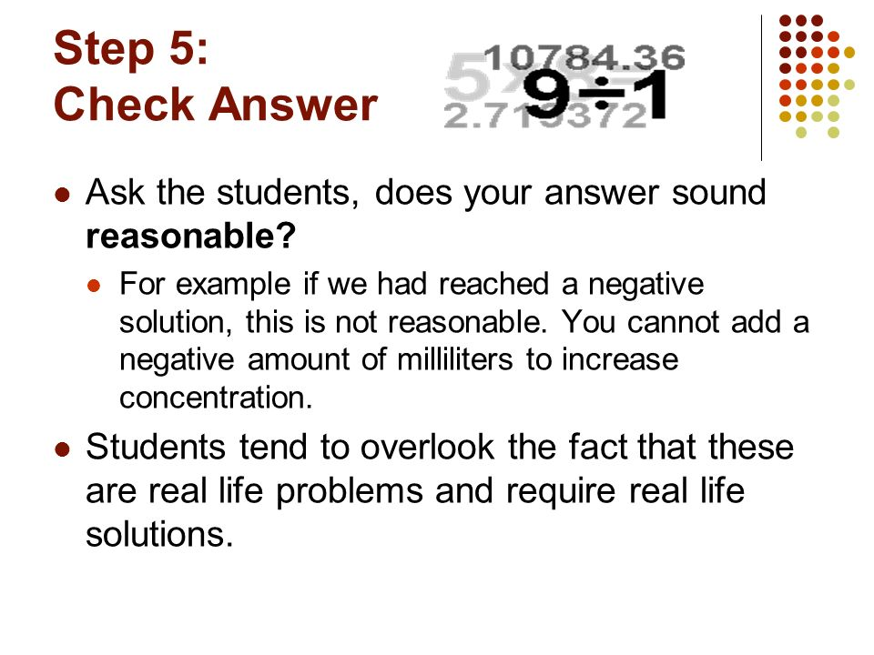 Step 5: Check Answer Ask the students, does your answer sound reasonable