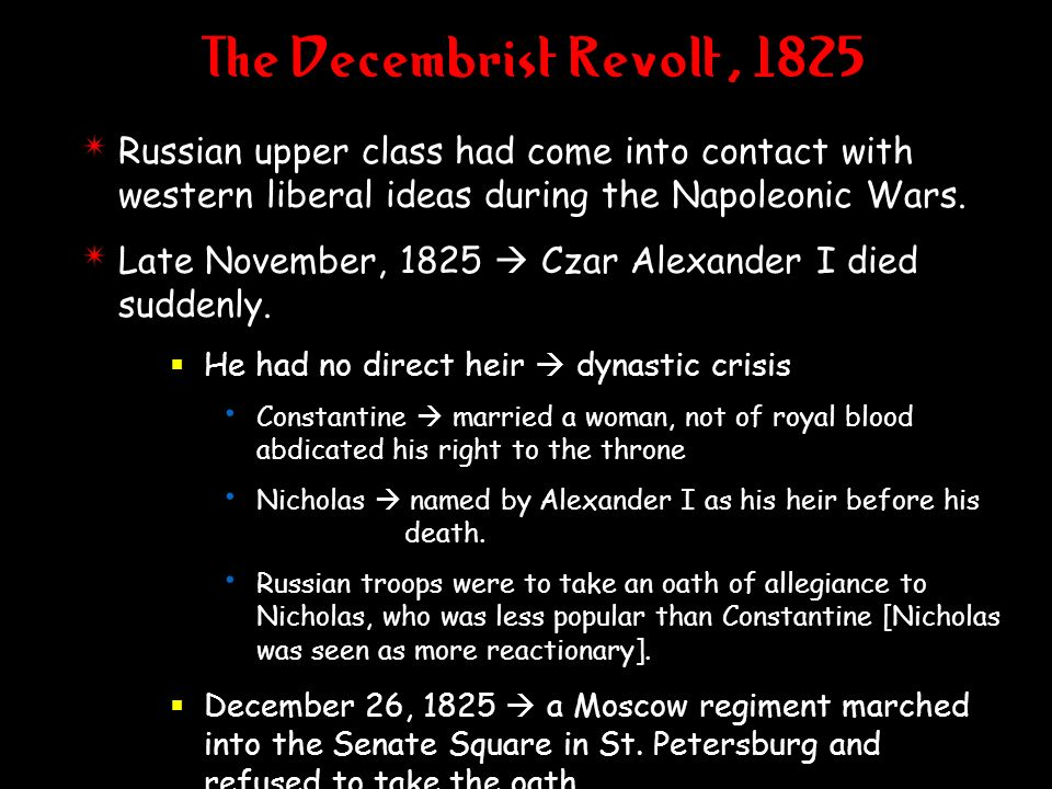 The Decembrist Revolt, 1825 Russian upper class had come into contact with western liberal ideas during the Napoleonic Wars.