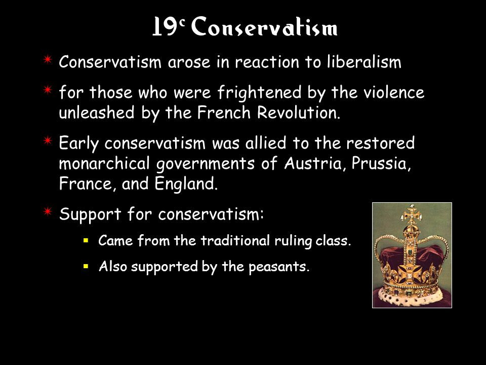 19c Conservatism Conservatism arose in reaction to liberalism