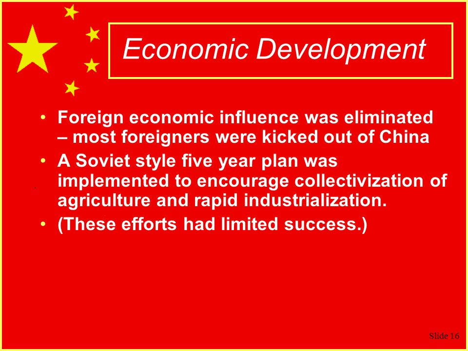 Economic Development Foreign economic influence was eliminated – most foreigners were kicked out of China.