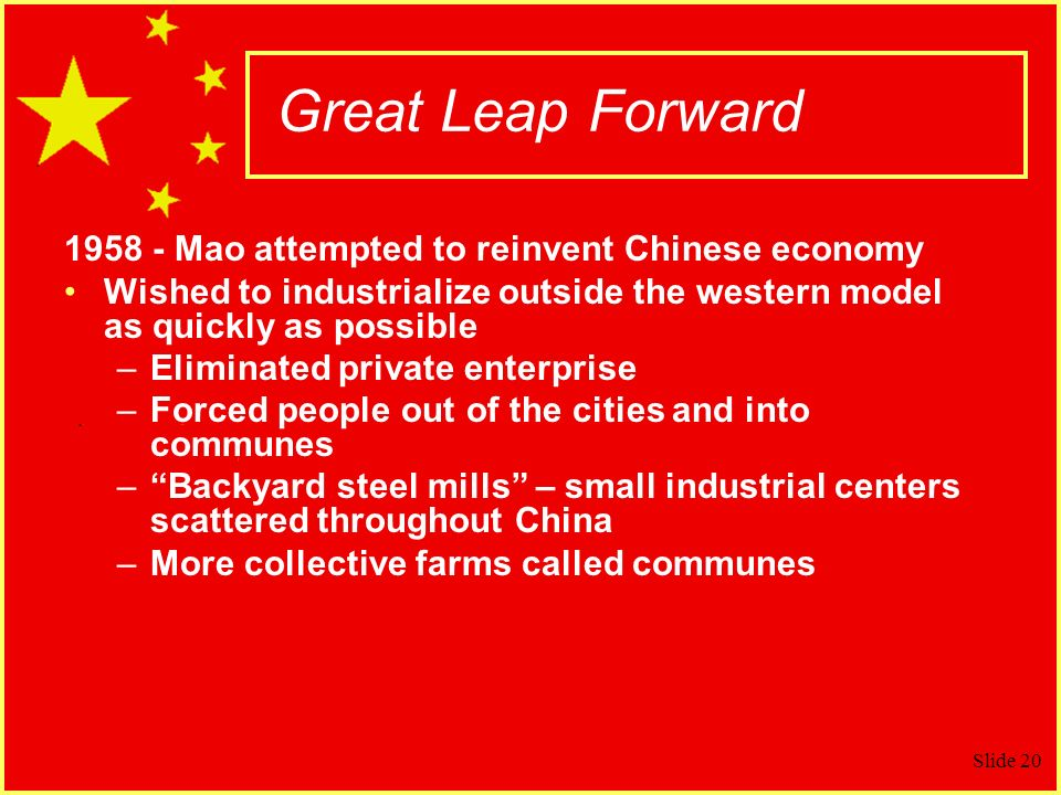 Great Leap Forward 1958 - Mao attempted to reinvent Chinese economy