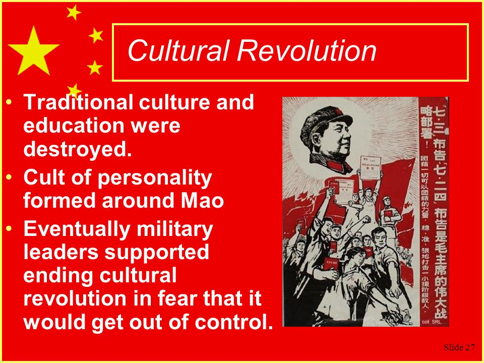 Cultural Revolution Traditional culture and education were destroyed.
