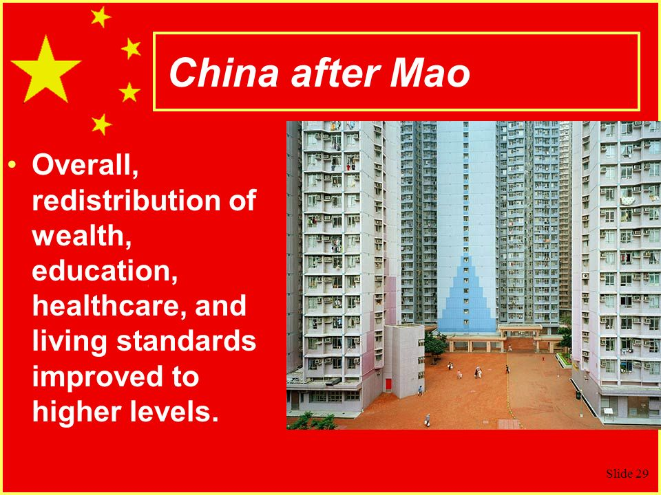 China after Mao Overall, redistribution of wealth, education, healthcare, and living standards improved to higher levels.