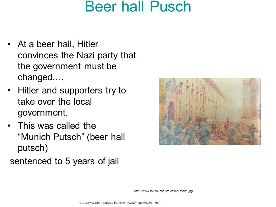 Beer hall Pusch At a beer hall, Hitler convinces the Nazi party that the government must be changed….