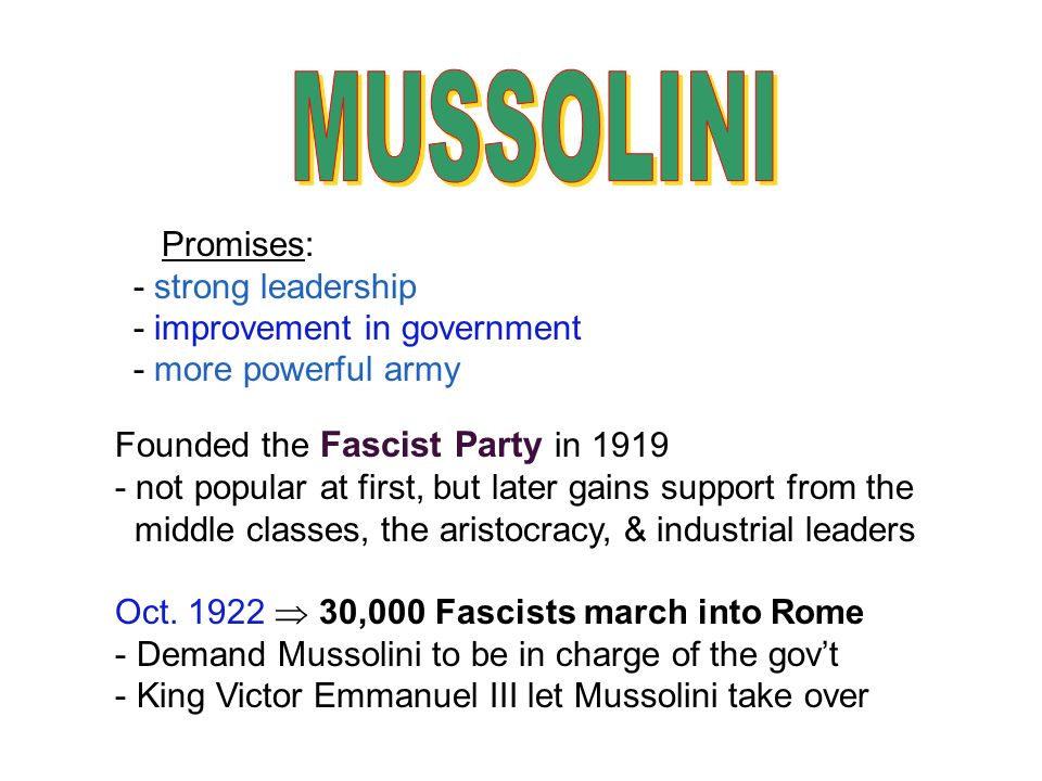 MUSSOLINI Promises: - strong leadership - improvement in government