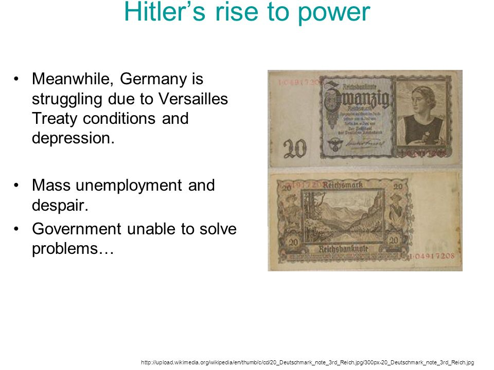 Hitler's rise to power Meanwhile, Germany is struggling due to Versailles Treaty conditions and depression.