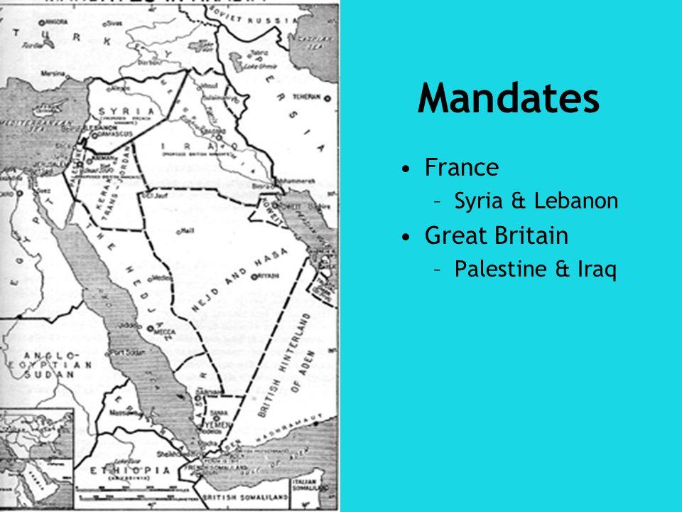Mandates France Syria & Lebanon Great Britain Palestine & Iraq