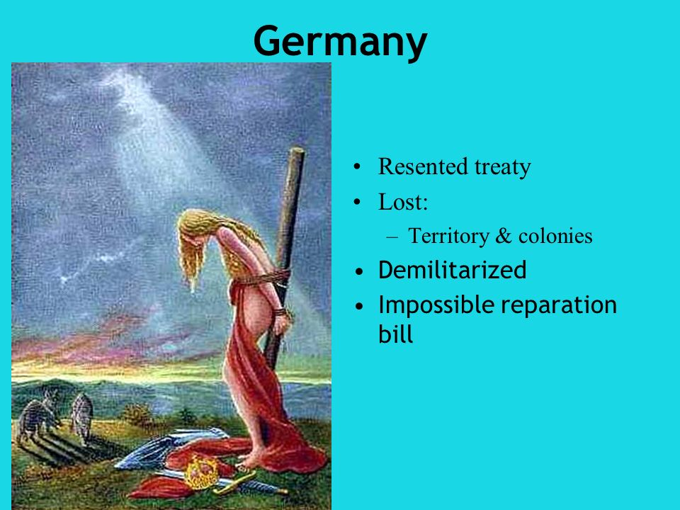 Germany Resented treaty Lost: Demilitarized Impossible reparation bill