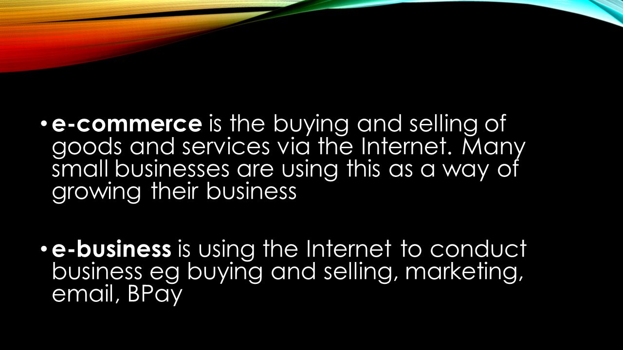 e commerce is a way of conducting People prefer to shop in the conventional way than to use e-commerce for purchasing food products and objects that need to be felt and touched before actually making the purchase so e-commerce is not suitable for such business sectorshowever, returning the product and getting a refund can be even more troublesome and time-consuming than .