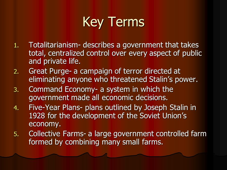 Key Terms Totalitarianism- describes a government that takes total, centralized control over every aspect of public and private life.
