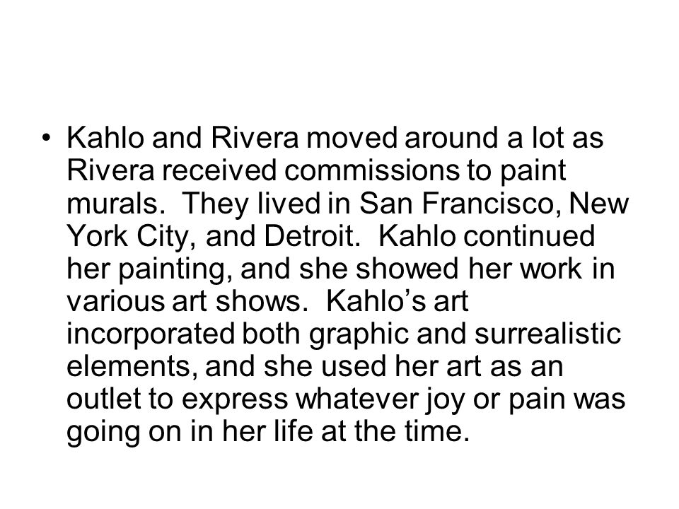 Kahlo and Rivera moved around a lot as Rivera received commissions to paint murals.