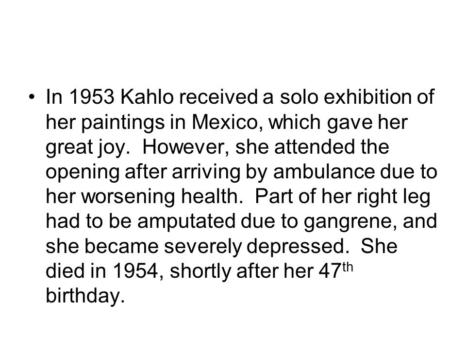 In 1953 Kahlo received a solo exhibition of her paintings in Mexico, which gave her great joy.