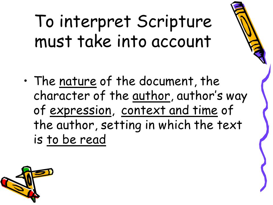 To interpret Scripture must take into account