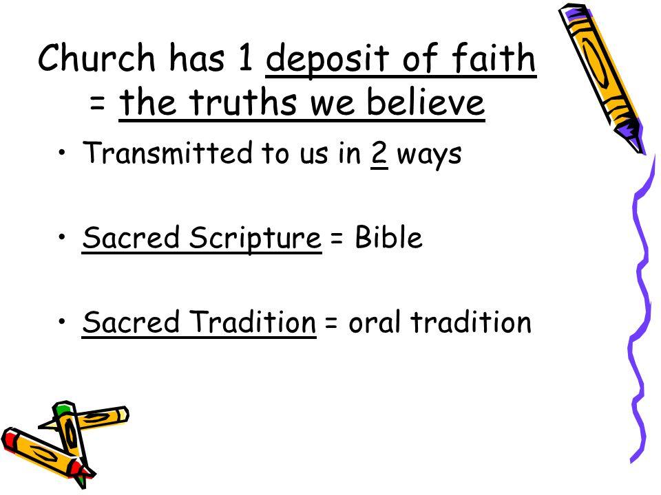 Church has 1 deposit of faith = the truths we believe