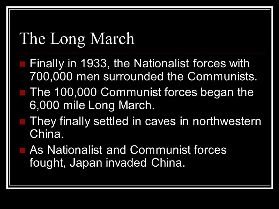 The Long March Finally in 1933, the Nationalist forces with 700,000 men surrounded the Communists.