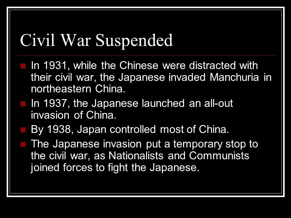 Civil War Suspended In 1931, while the Chinese were distracted with their civil war, the Japanese invaded Manchuria in northeastern China.