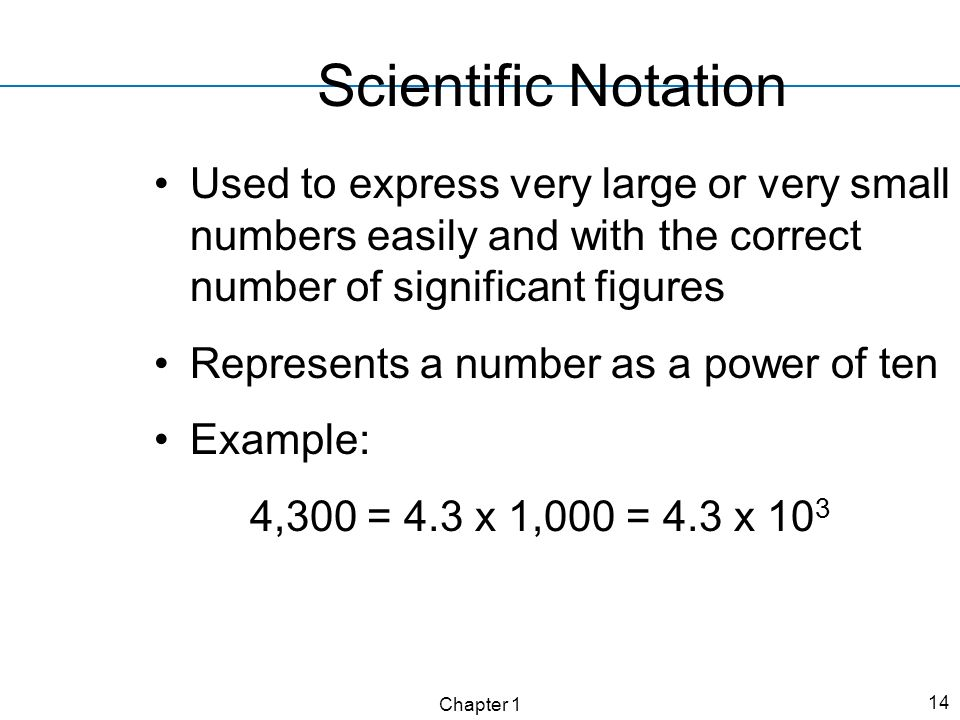 Scientific Notation Used to express very large or very small numbers easily and with the correct number of significant figures.