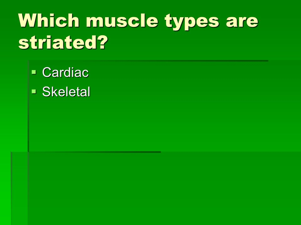 Which muscle types are striated
