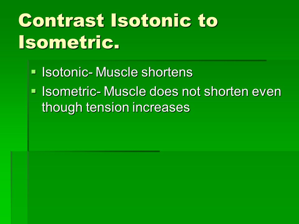 Contrast Isotonic to Isometric.
