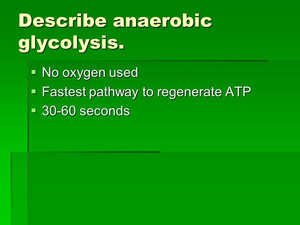 Describe anaerobic glycolysis.