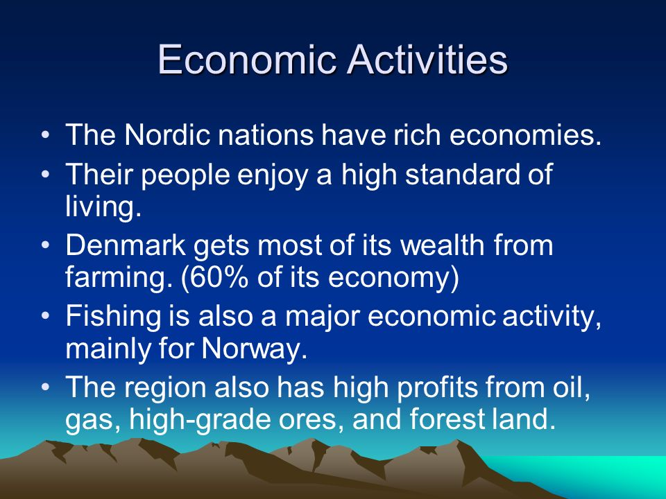 Economic Activities The Nordic nations have rich economies.