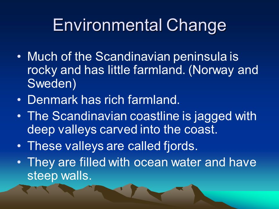 Environmental Change Much of the Scandinavian peninsula is rocky and has little farmland. (Norway and Sweden)