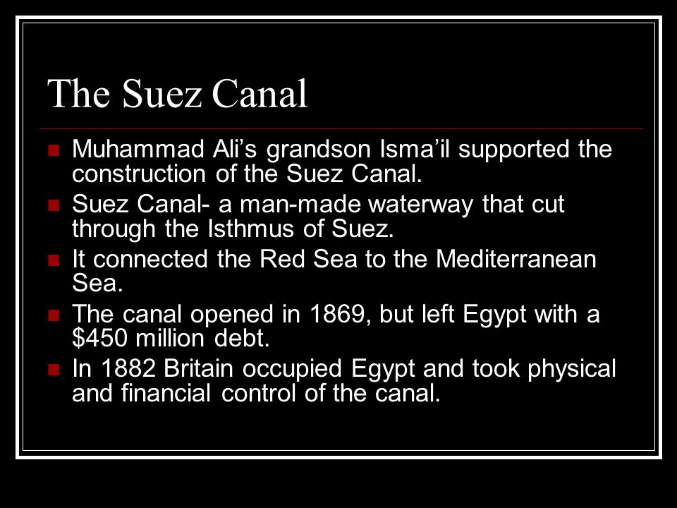 The Suez Canal Muhammad Ali's grandson Isma'il supported the construction of the Suez Canal.