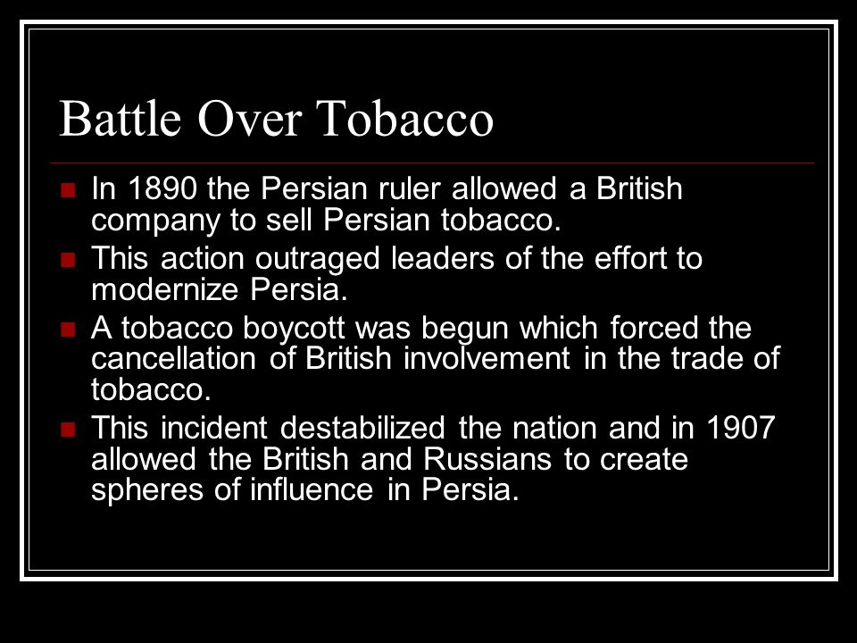 Battle Over Tobacco In 1890 the Persian ruler allowed a British company to sell Persian tobacco.