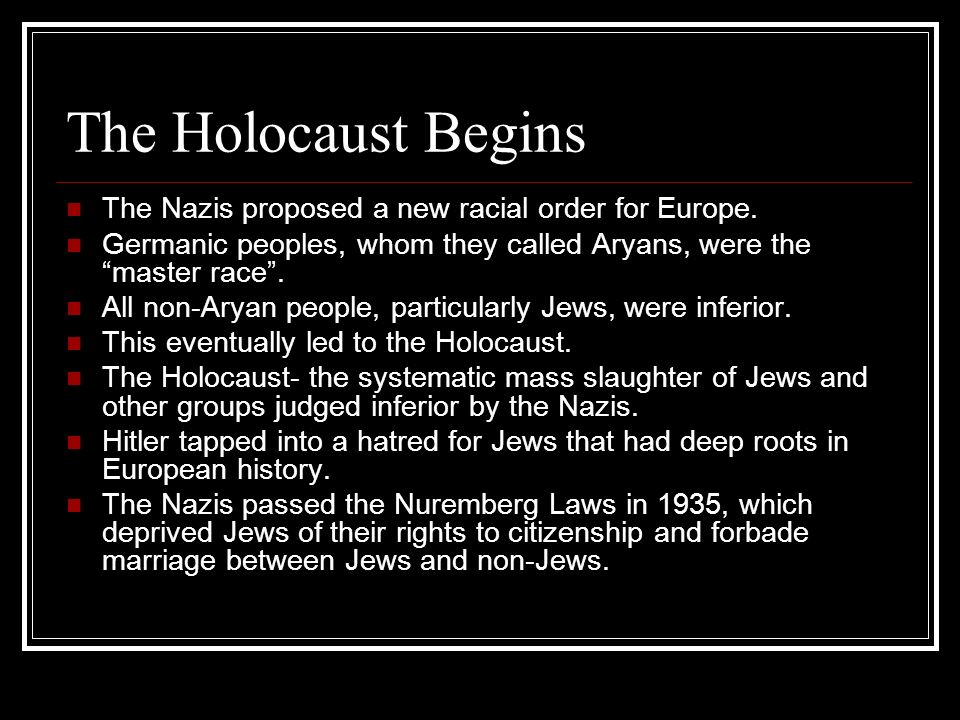 The Holocaust Begins The Nazis proposed a new racial order for Europe.