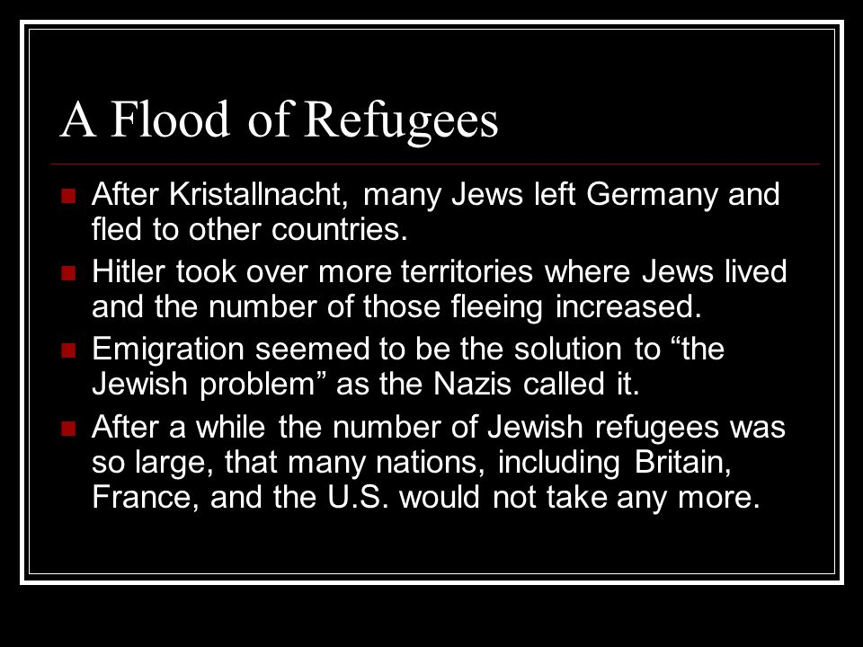A Flood of Refugees After Kristallnacht, many Jews left Germany and fled to other countries.